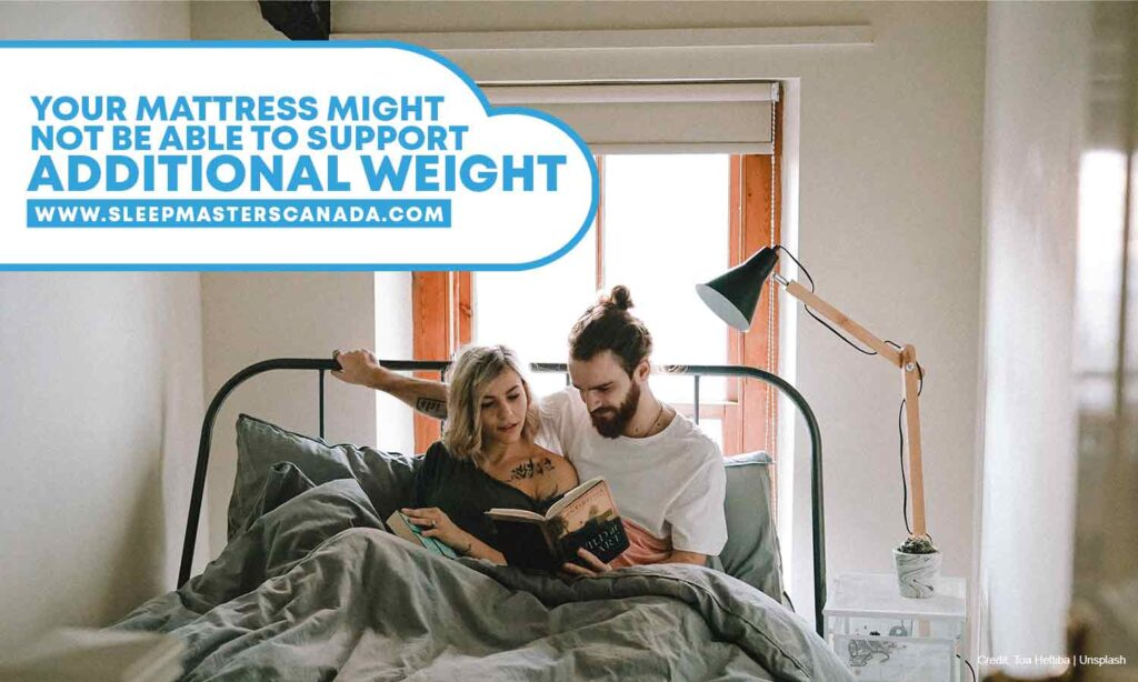 Your mattress might not be able to support additional weight