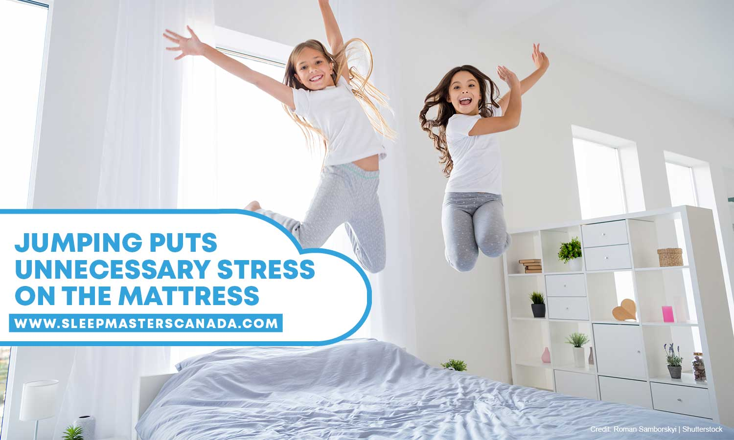 Jumping puts unnecessary stress on the mattress