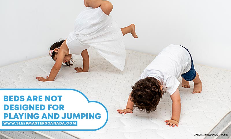 Beds are not designed for playing and jumping