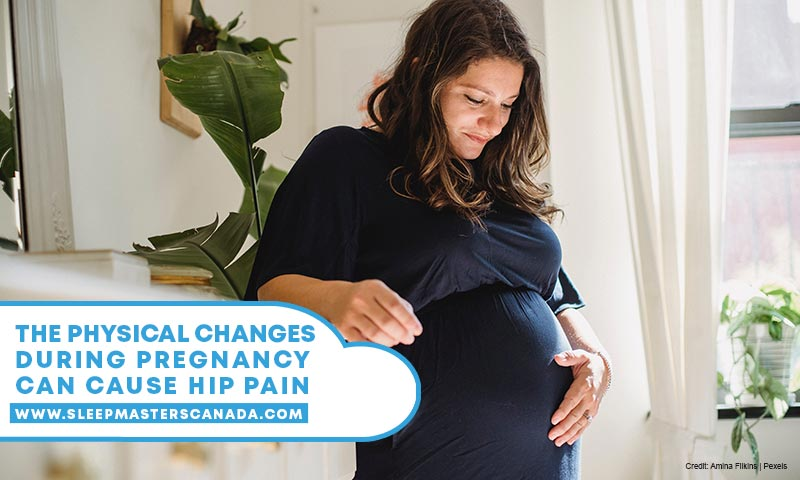 The physical changes during pregnancy can cause hip pain