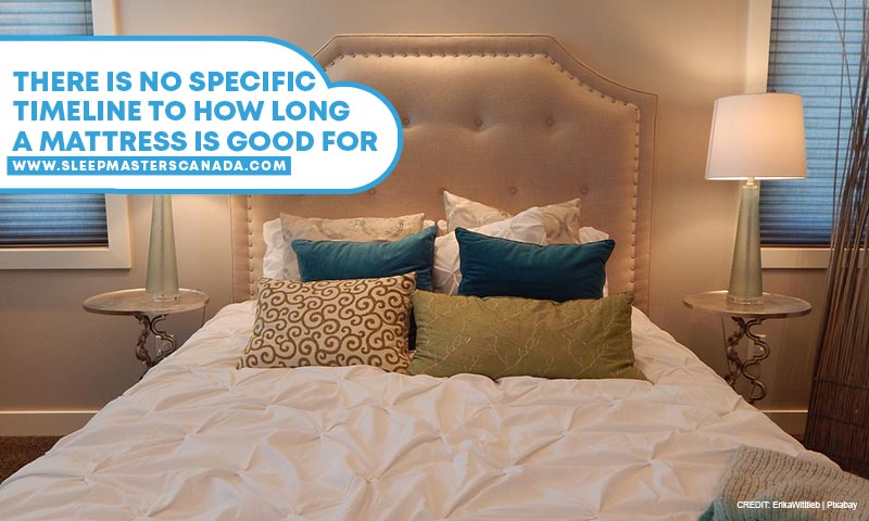 There is no specific timeline to how long a mattress is good for