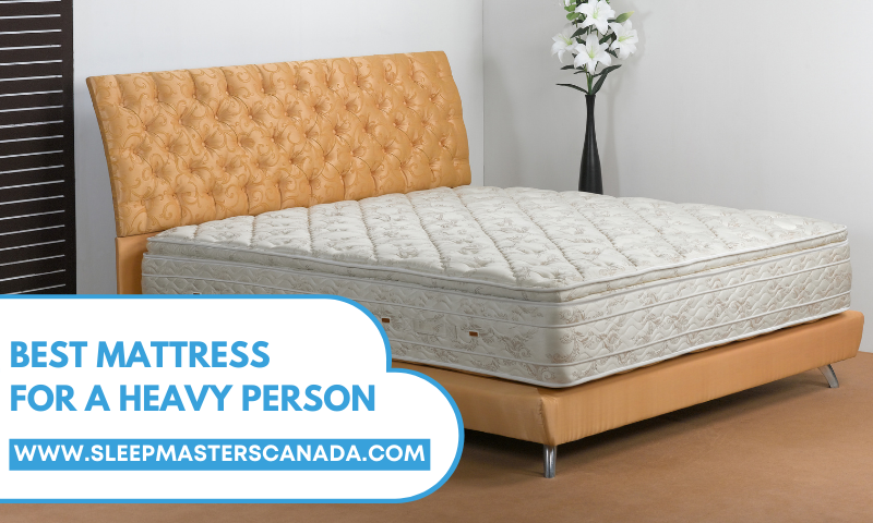 """Image depicts mattress with text of the blog title for a Sleep Masters Canada blog titled """"The Best Mattress For A Heavy Person."""""""